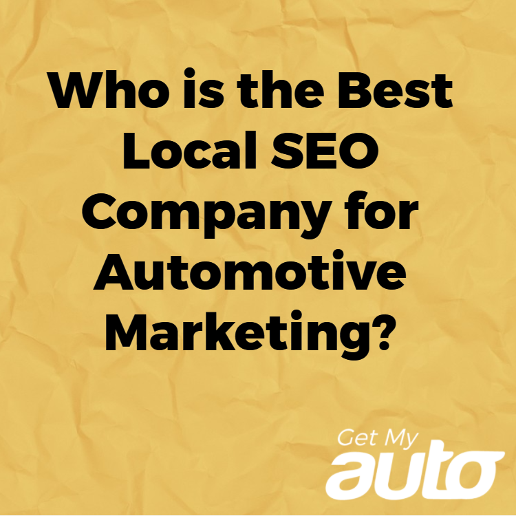 Who is the Best Local SEO Company for Automotive Marketing? | Get My Auto