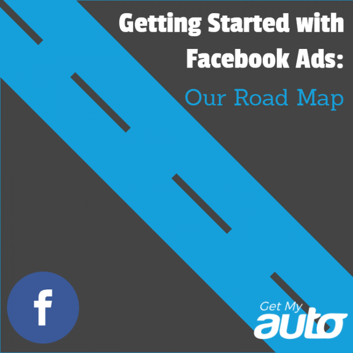 Getting-Started-with-Facebook-Ads-Our-Road-Map-GetMyAuto