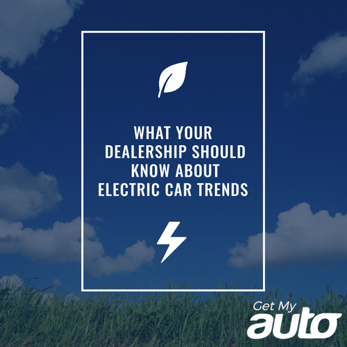 WHAT-YOUR- DEALERSHIP-SHOULD- KNOW-ABOUT-ELECTRIC -CAR-TRENDS-GetMyAuto