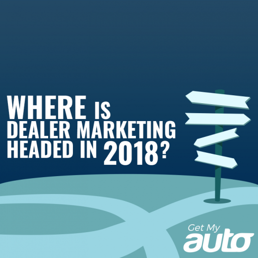 Where-is-Dealer-Marketing-Headed-in-2018-GetMyAuto