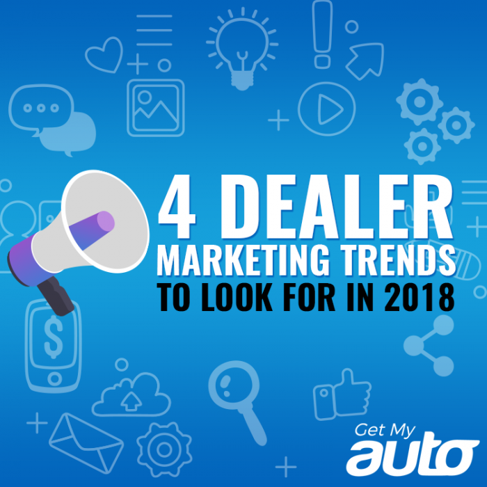 4 Dealer Marketing Trends to Look for in 2018 -GetMyAuto