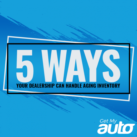 5 Ways Your Dealership Can Handle Aging Inventory- GetMyAuto