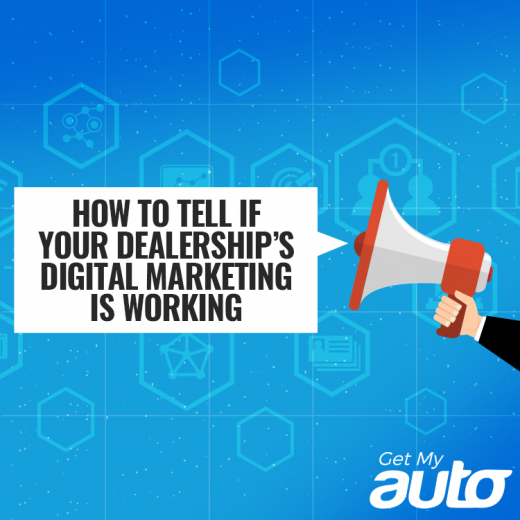 How to Tell if Your Dealership's Digital Marketing is Working-GetMyAuto
