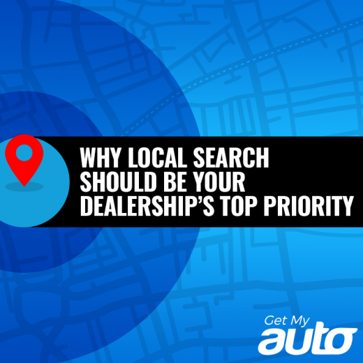 Why Local Search Should Be Your Dealership's Top Priority - GetMyAuto