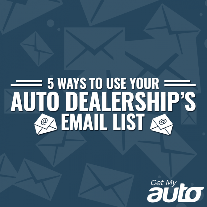 5 Ways to Use Your Auto Dealership's Email List-GetMyAuto