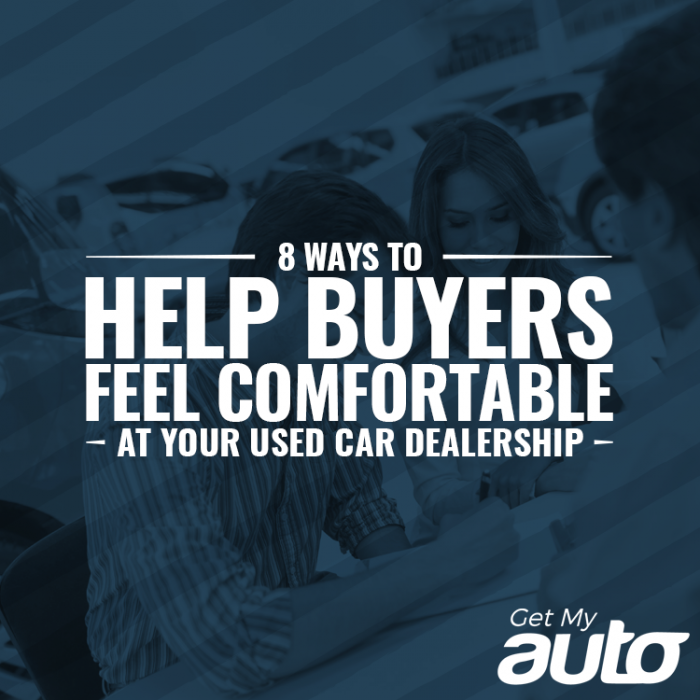 8 Ways to Help Buyers Feel Comfortable at Your Used Car Dealership+GetMyAuto
