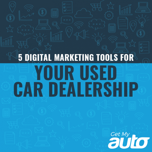 5 Digital Marketing Tools for Your Used Car Dealership-GetMyAuto