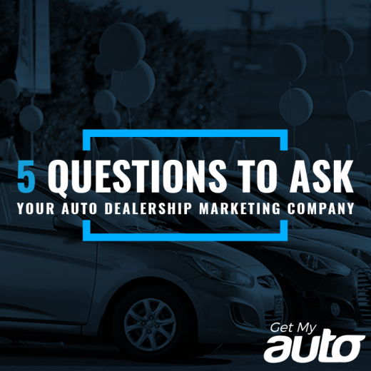 5 Questions to Ask Your Auto Dealership Marketing Company-GetMyAuto