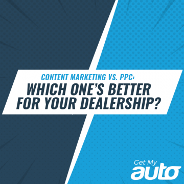Content Marketing vs. PPC: Which One's Better for Your Dealership-GetMyAuto
