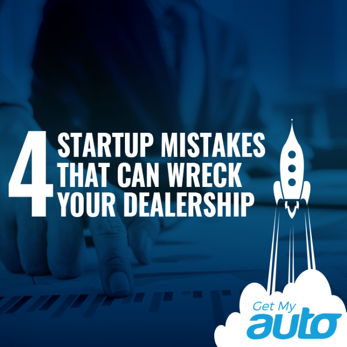 4 Startup Mistakes That Can Wreck Your Dealership GetMyAuto