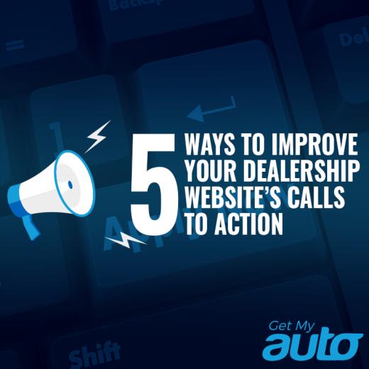 5 Ways to Improve Your Dealership Website's Calls to Action GetMyAuto