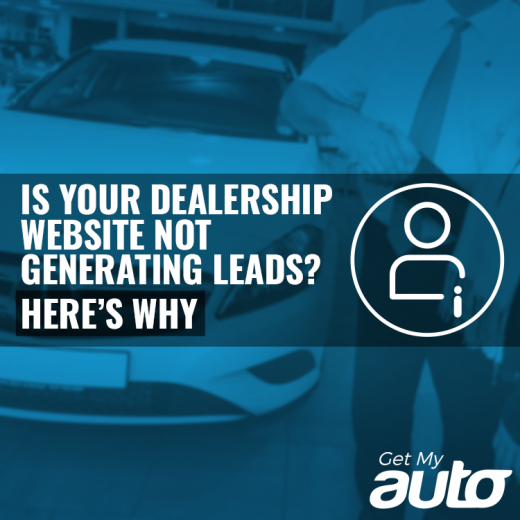 Is Your Dealership Website Not Generating Leads? Here's Why.-GetMyAuto