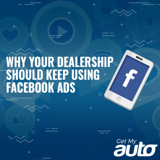 Why Your Dealership Should Keep Using Facebook Ads GetMyAuto