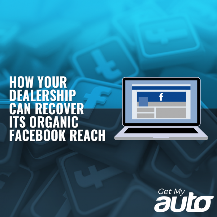 How Your Dealership Can Recover its Organic Facebook Reach GetMyAuto