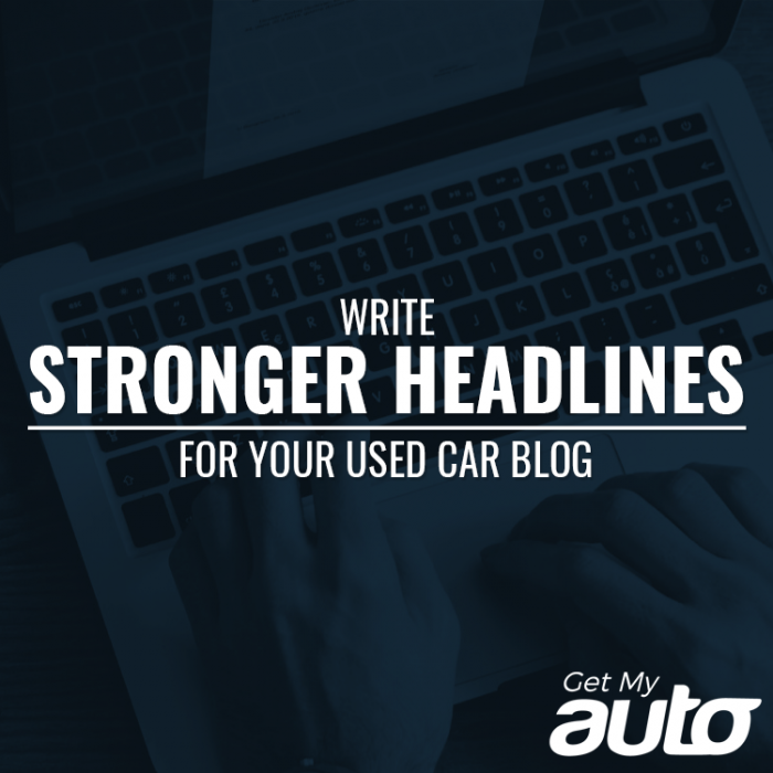 Write Stronger Headlines for Your Used Car Blog GetMyAuto