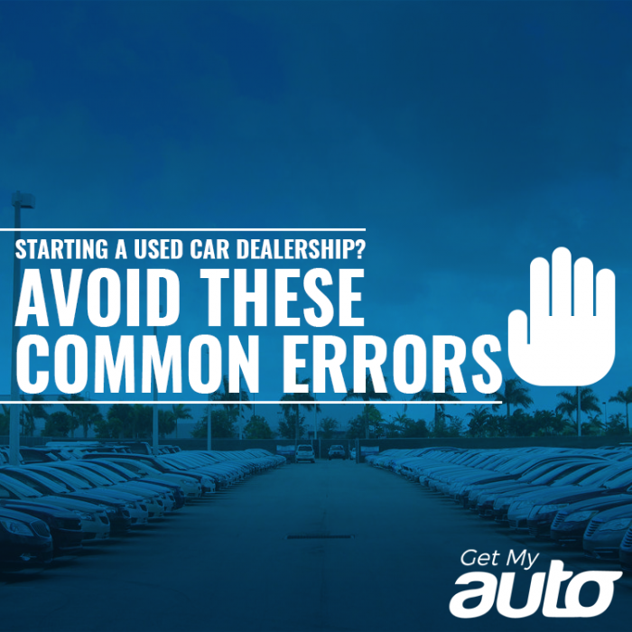 Starting a Used Car Dealership? Avoid These Common Errors GetMyAuto