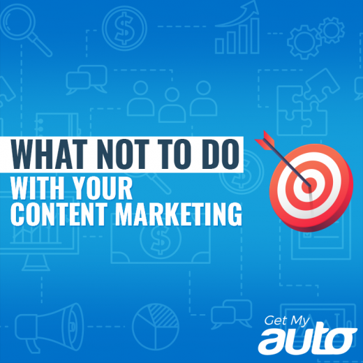 What Not to Do with Your Content Marketing GetMyAuto