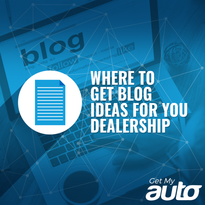 Where to Get Blog Ideas for You Dealership GetMyAuto