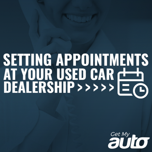 Setting Appointments at Your Used Car Dealership GetMyAuto