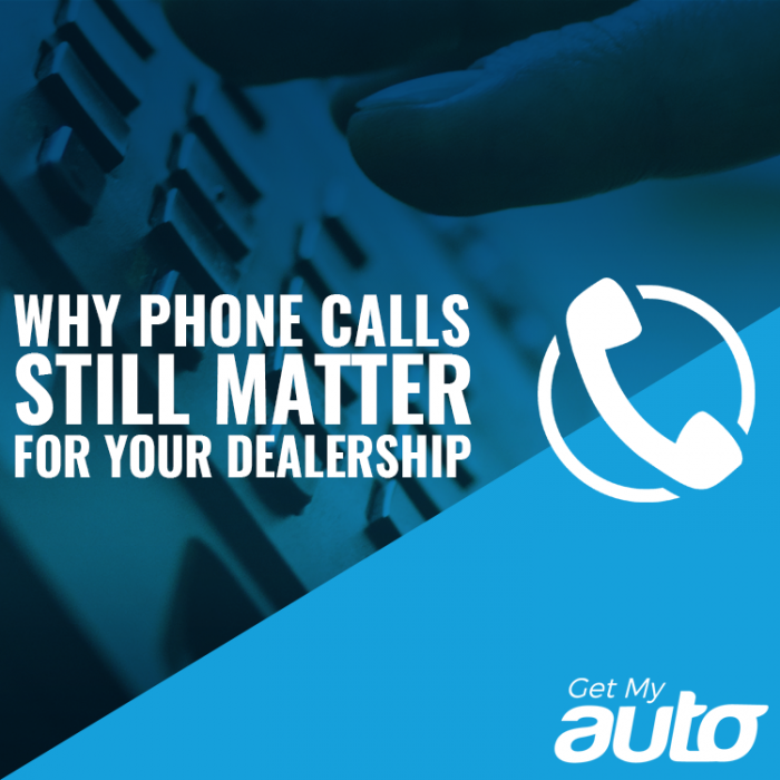 Why Phone Calls Still Matter for Your Dealership GetMyAuto