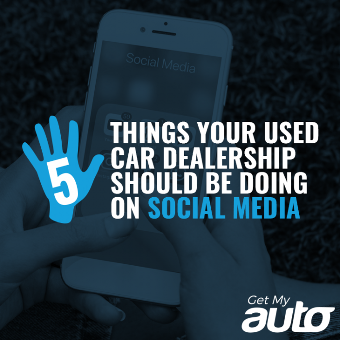 5 Things Your Used Car Dealership Should Be Doing on Social Media GetMyAuto