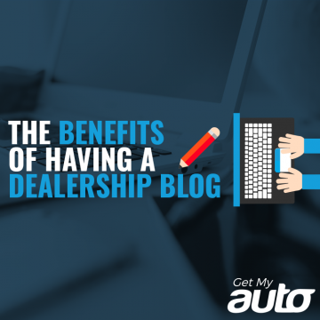 The Benefits of Having a Dealership Blog GetMyAuto