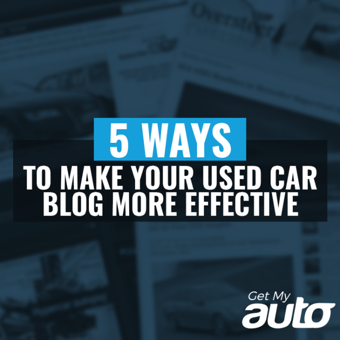 5 Ways to Make Your Used Car Blog More Effective GetMyAuto