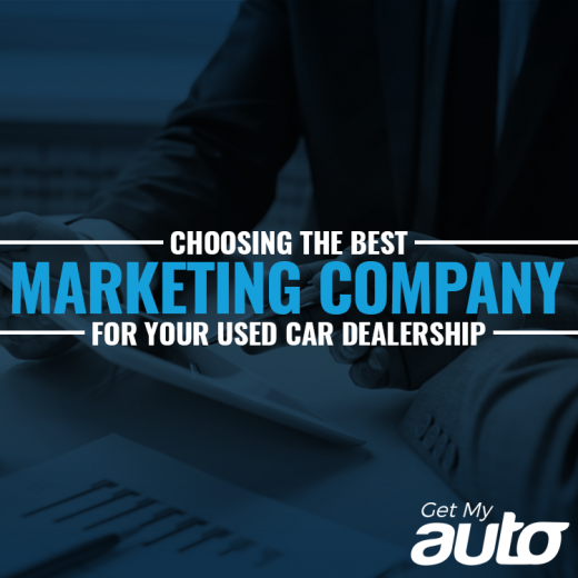 Choosing the Best Marketing Company for Your Used Car Dealership GetMyAuto