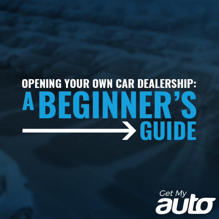 Opening Your Own Car Dealership: A Beginner's Guide GetMyAuto