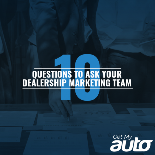 10 Questions to Ask Your Dealership Marketing Team GetMyAuto