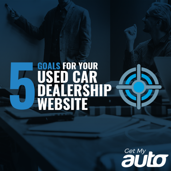 5 Goals for Your Used Car Dealership Website GetMyAuto