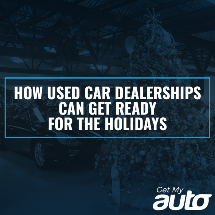 How Used Car Dealerships Can Get Ready for the Holidays GetMyAuto