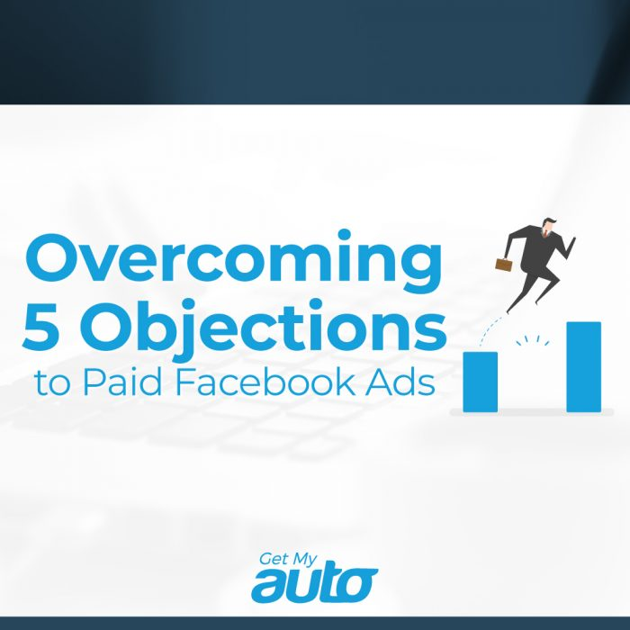 Overcoming 5 Objections to Paid Facebook Ads GetMyAuto