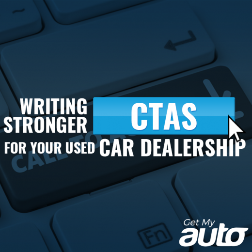 Writing Stronger CTAs for Your Used Car Dealership GetMyAuto