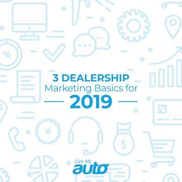 3 Dealership Marketing Basics for 2019 GetMyAuto