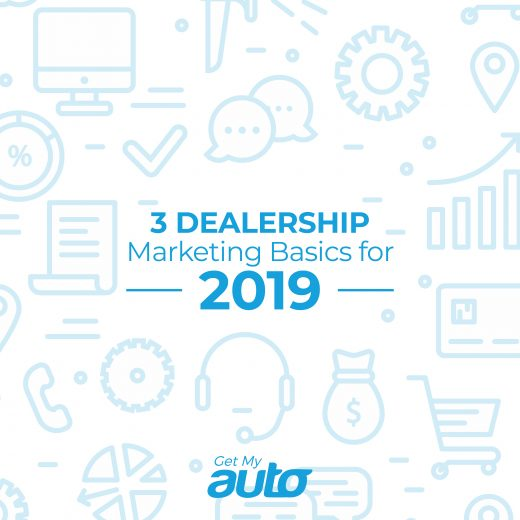 3 Dealership Marketing Basics for 2019 GetMyAuto