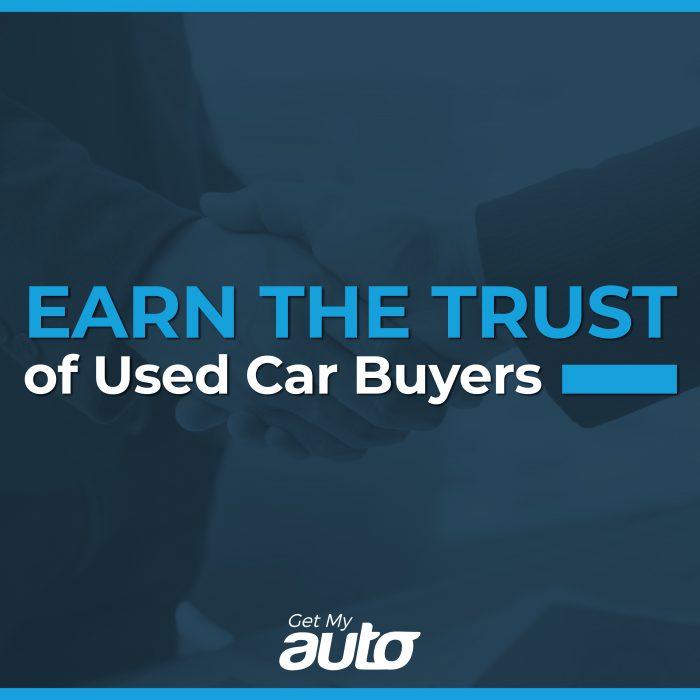 Earn the Trust of Used Car Buyers GetMyAuto