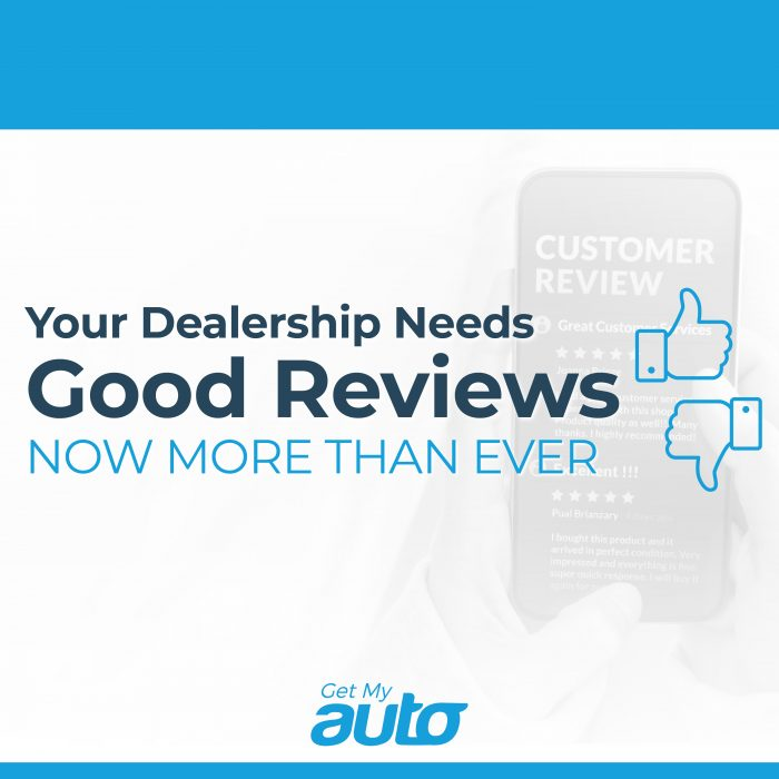 Your Dealership Needs Good Reviews—Now More Than Ever GetMyAuto