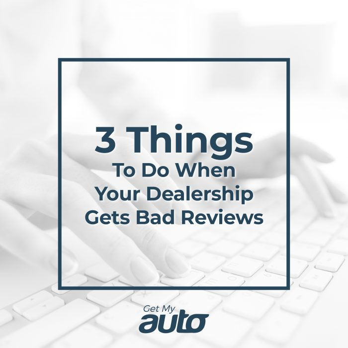 3 Things to Do When Your Dealership Gets Bad Reviews GetMyAuto