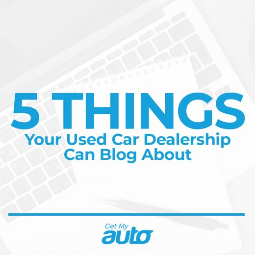 5 Things Your Used Car Dealership Can Blog About GetMyAuto