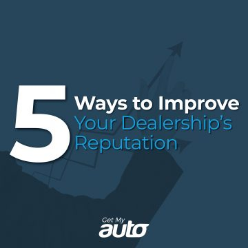 5 Ways to Improve Your Dealerships Reputation GetMyAuto
