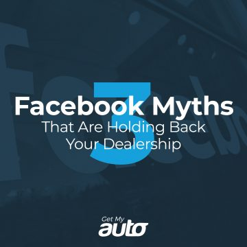 3 Facebook Myths That Are Holding Back Your Dealership GetMyAuto