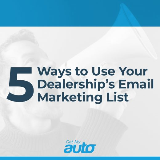 5 Ways to Use Your Dealership's Email Marketing List GetMyAuto