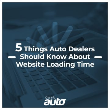 5 Things Auto Dealers Should Know About Website Loading Time GetMyAuto