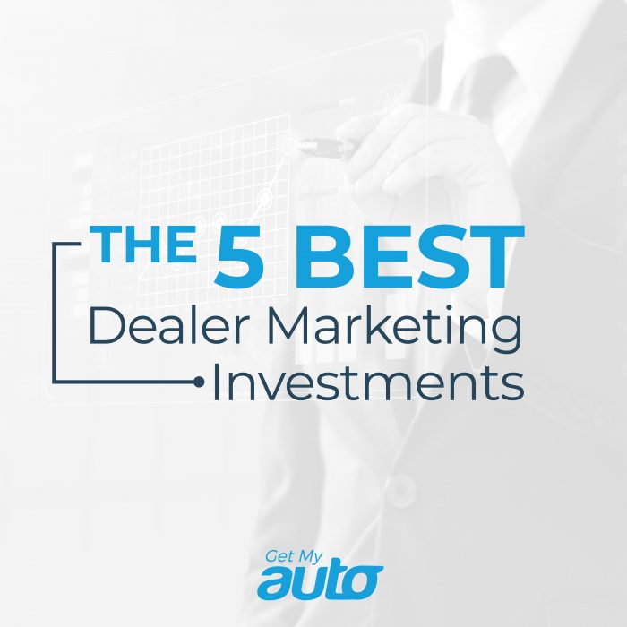 The 5 Best Dealer Marketing Investments GetMyAuto