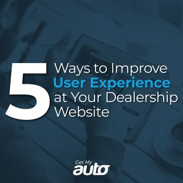 5 Ways to Improve User Experience at Your Dealership Website GetMyAuto