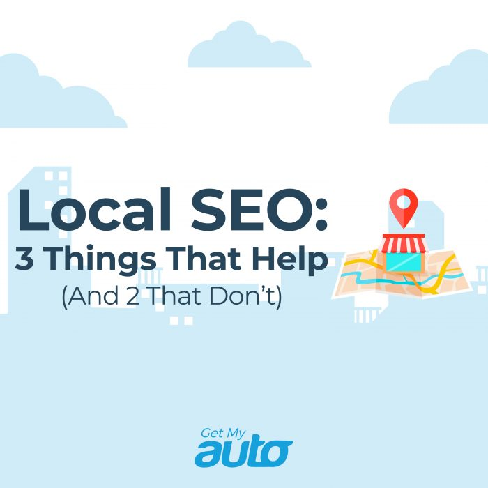 Local SEO: 3 Things That Help (And 2 That Don't) GetMyAuto