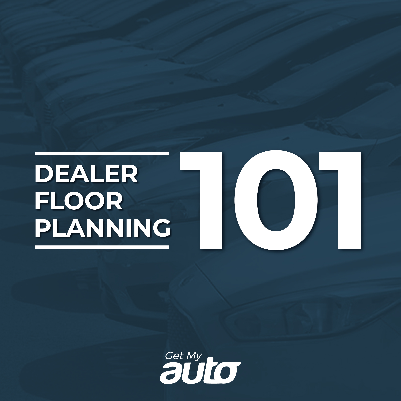 Dealer Floor Planning 101 Get My Auto