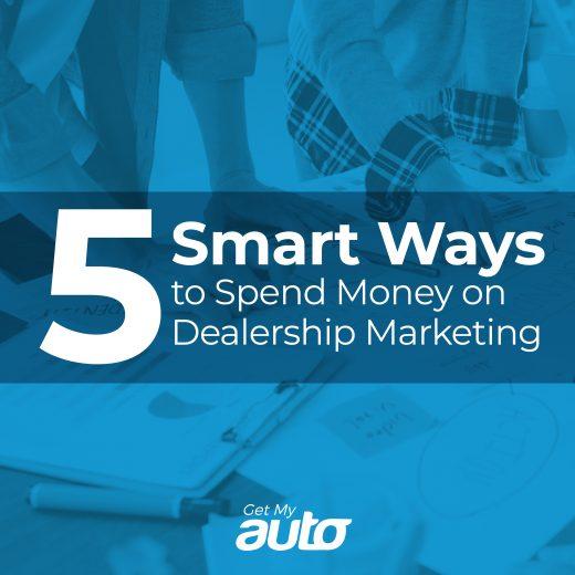 5 Smart Ways to Spend Money on Dealership Marketing GetMyAuto