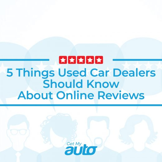 5 Things Used Car Dealers Should Know About Online Reviews GetMyAuto
